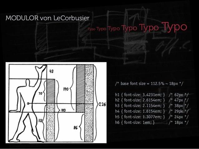 MODULOR von LeCorbusier Typo  Typo Typo  Typo Typo  Typo  /* base font size = 112.5% ~ 18px */ h1 { font-size: 3.4231em; }...