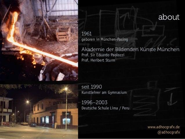 about 1961 geboren in München-Pasing  Akademie der Bildenden Künste München Prof. Sir Eduardo Paolozzi Prof. Heribert Stur...