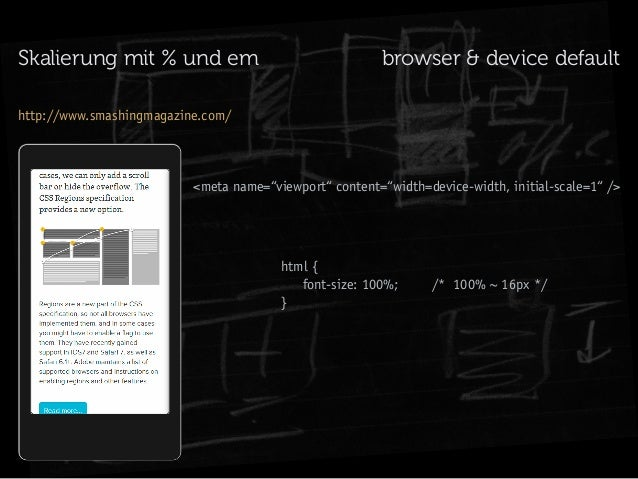 "Skalierung mit % und em  browser & device default  http://www.smashingmagazine.com/  <meta name=""viewport"" content=""width=..."