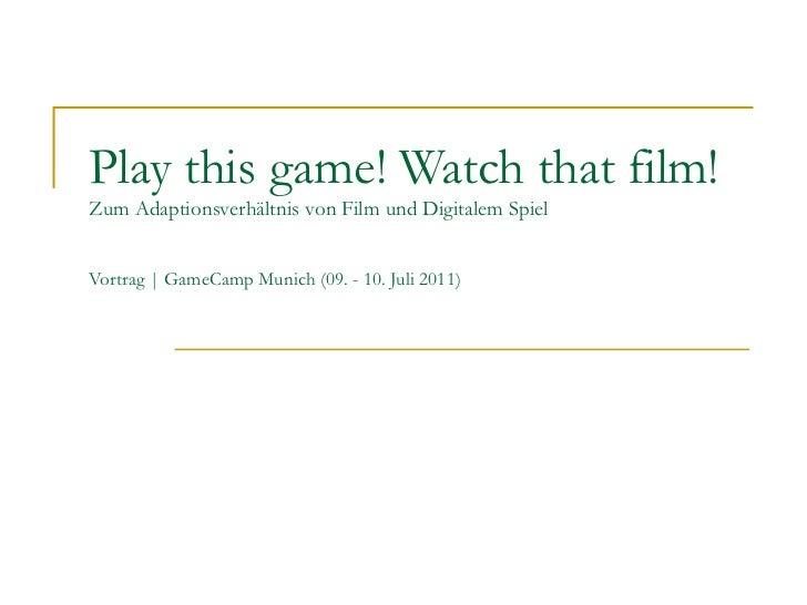 Play this game! Watch that film! Zum Adaptionsverhältnis von Film und Digitalem Spiel Vortrag | GameCamp Munich (09. - 10....
