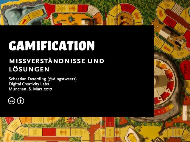 gamification missverständnisse und lösungen Sebastian Deterding (@dingstweets) Digital Creativity Labs München, 8. März 20...