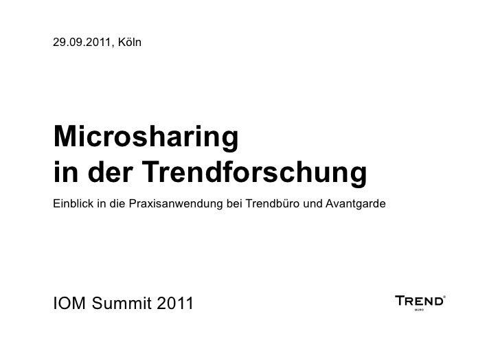 29.09.2011, KölnMicrosharingin der TrendforschungEinblick in die Praxisanwendung bei Trendbüro und AvantgardeIOM Summit 2011