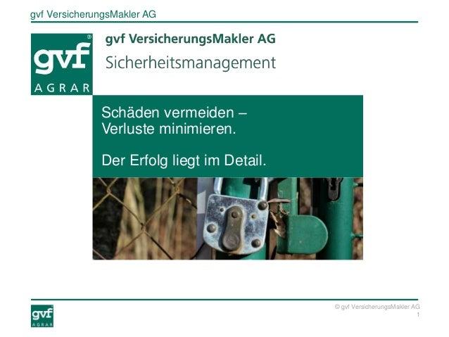 gvf VersicherungsMakler AG 1 © gvf VersicherungsMakler AG Schäden vermeiden – Verluste minimieren. Der Erfolg liegt im Det...