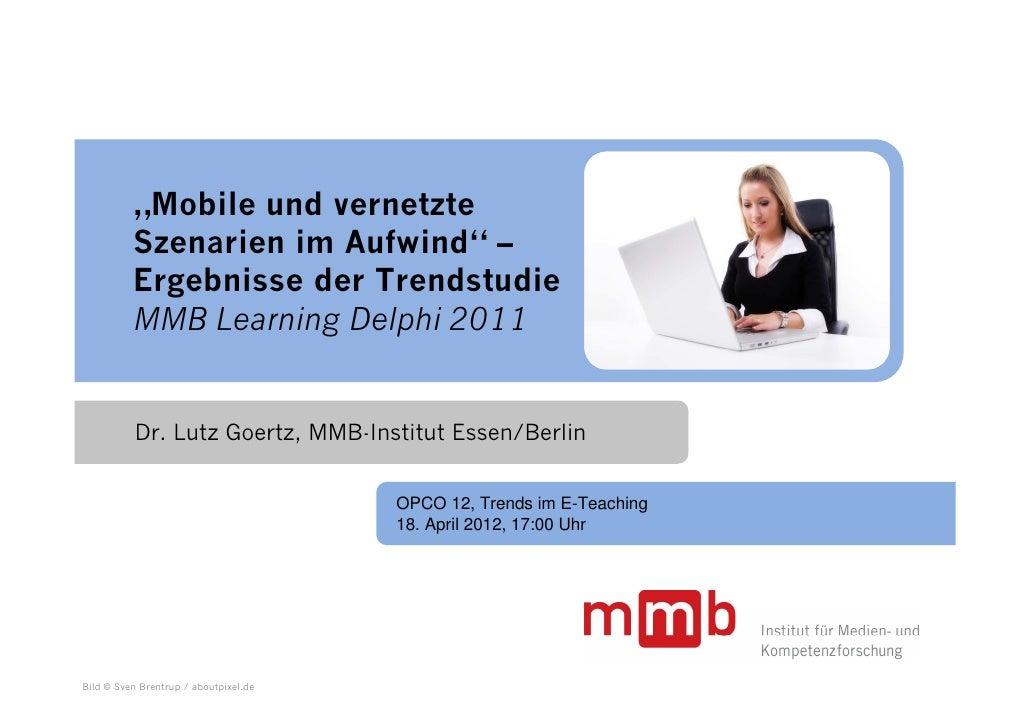 """""""Mobile und vernetzte          Szenarien im Aufwind"""" –          Ergebnisse der Trendstudie          MMB Learning Delphi 20..."""