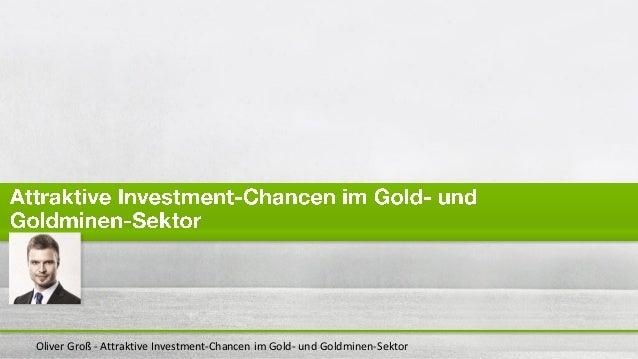 Oliver Groß - Attraktive Investment-Chancen im Gold- und Goldminen-Sektor