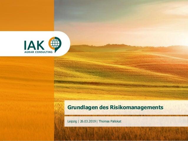 1www.iakleipzig.de Grundlagen des Risikomanagements Leipzig | 26.03.2019 | Thomas Pallokat