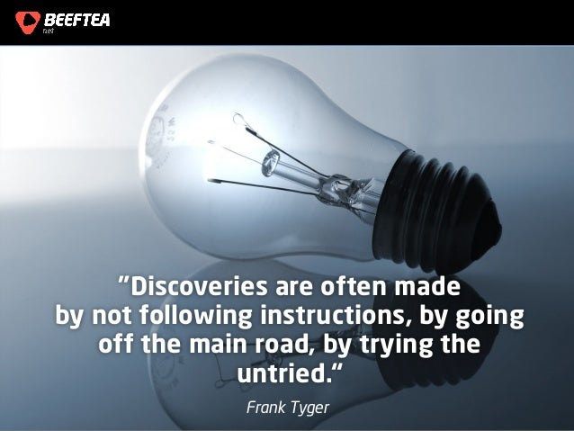 "1 ""Discoveries are often made by not following instructions, by going off the main road, by trying the untried."" Frank Tyg..."