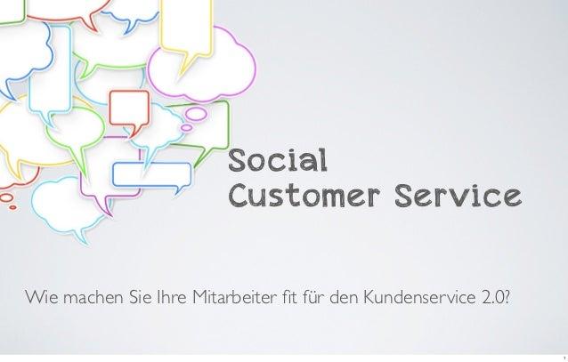 Social                         Customer ServiceWie machen Sie Ihre Mitarbeiter fit für den Kundenservice 2.0?              ...