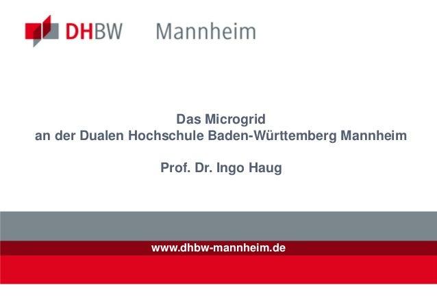 Das Microgridan der Dualen Hochschule Baden-Württemberg Mannheim                 Prof. Dr. Ingo Haug               www.dhb...