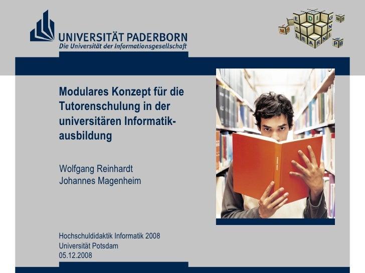 Modulares Konzept für die  Tutorenschulung in der  universitären Informatik- ausbildung Wolfgang Reinhardt Johannes Magenh...