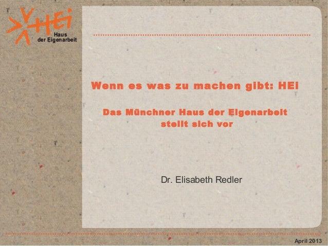 Hausder EigenarbeitWenn es was zu machen gibt: HEiDas Münchner Haus der Eigenarbeitstellt sich vorDr. Elisabeth RedlerApri...