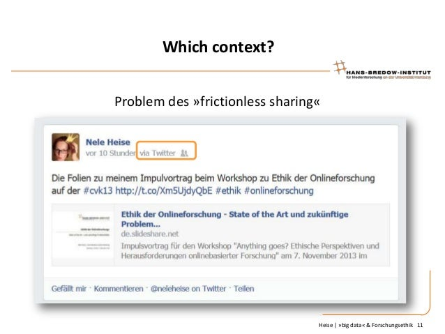 Which context? Problem des »frictionless sharing«  Heise   »big data« & Forschungsethik 11