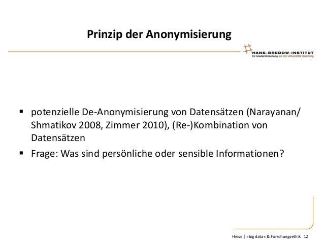 Prinzip der Anonymisierung   potenzielle De-Anonymisierung von Datensätzen (Narayanan/ Shmatikov 2008, Zimmer 2010), (Re-...