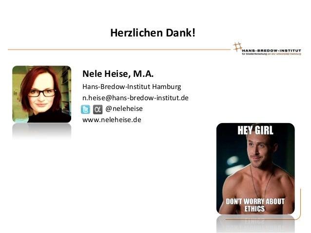 Herzlichen Dank! Nele Heise, M.A. Hans-Bredow-Institut Hamburg n.heise@hans-bredow-institut.de @neleheise www.neleheise.de