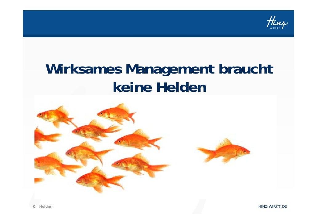 Wirksames Management braucht             keine Helden0 Helden                       HINZ-WIRKT.DE