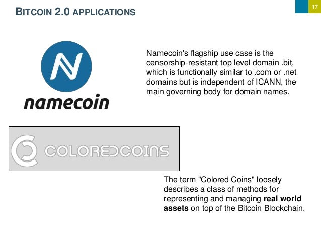17 BITCOIN 2.0 APPLICATIONS Namecoin's flagship use case is the censorship-resistant top level domain .bit, which is funct...