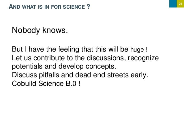 24 AND WHAT IS IN FOR SCIENCE ? Nobody knows. But I have the feeling that this will be huge ! Let us contribute to the dis...