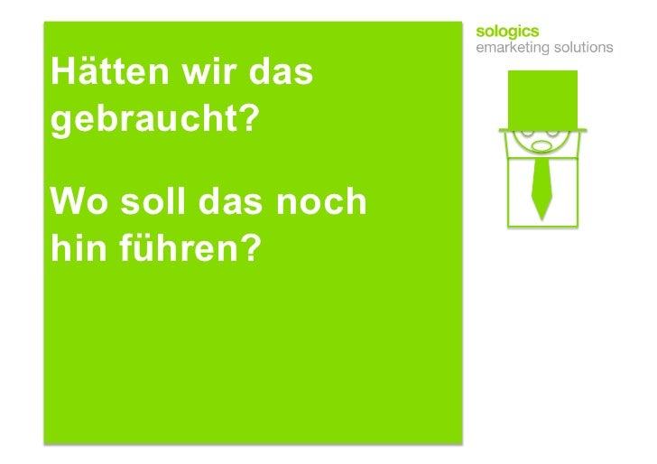 Vielen Dank für Ihre Aufmerksamkeit!    sologics GmbH & Co. KG emarketing solutions Am Zollhafen 24 50678 Köln  Tel. +49 (...