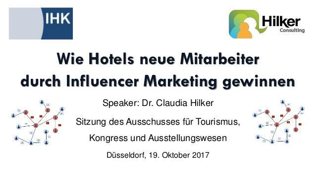 Wie Hotels neue Mitarbeiter durch Influencer Marketing gewinnen Speaker: Dr. Claudia Hilker Sitzung des Ausschusses für To...