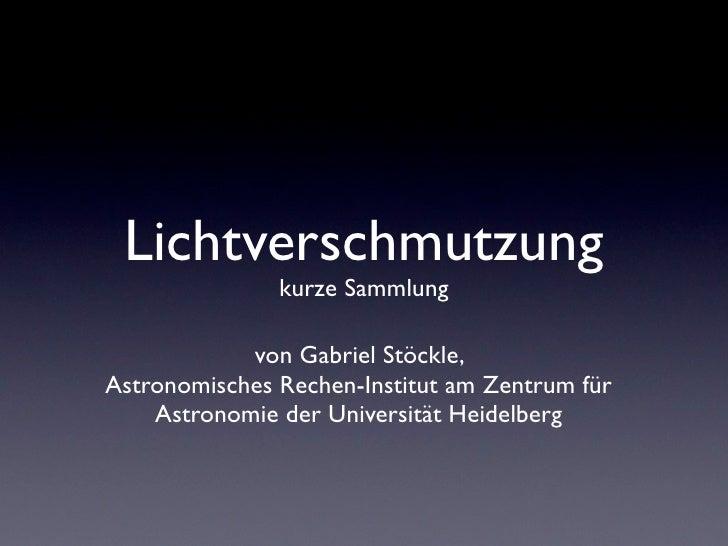 Lichtverschmutzung               kurze Sammlung            von Gabriel Stöckle,Astronomisches Rechen-Institut am Zentrum f...