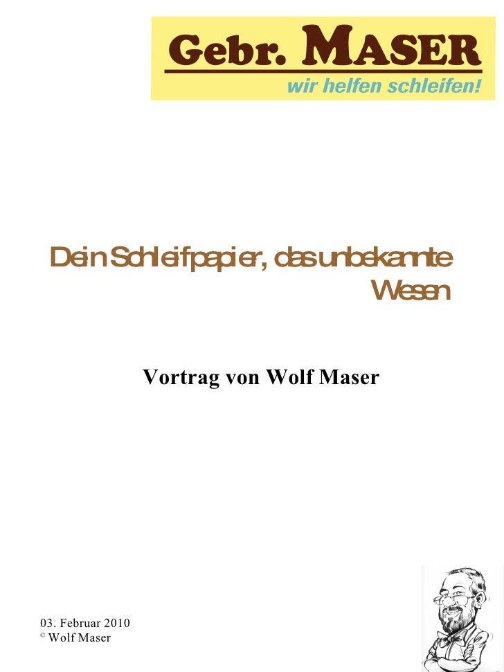 Dein Schleifpapier, das unbekannte Wesen Vortrag von Wolf Maser
