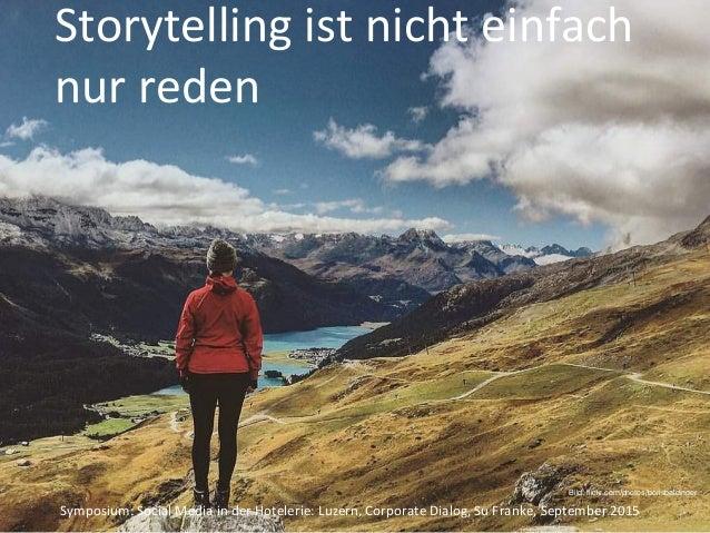 Storytellingistnichteinfach nurreden Symposium:SocialMediainderHotelerie:Luzern,CorporateDialog,SuFranke,...