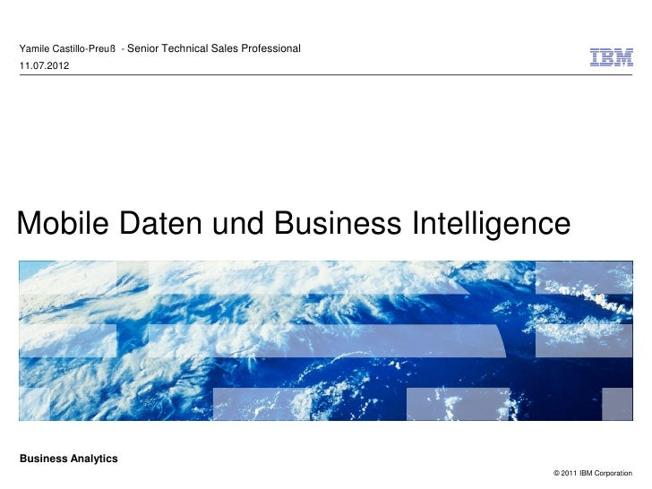 Yamile Castillo-Preuß - Senior Technical Sales Professional11.07.2012Mobile Daten und Business IntelligenceBusiness Analyt...