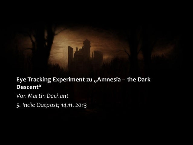"Eye Tracking Experiment zu ""Amnesia – the Dark Descent"" Von Martin Dechant 5. Indie Outpost; 14.11. 2013"