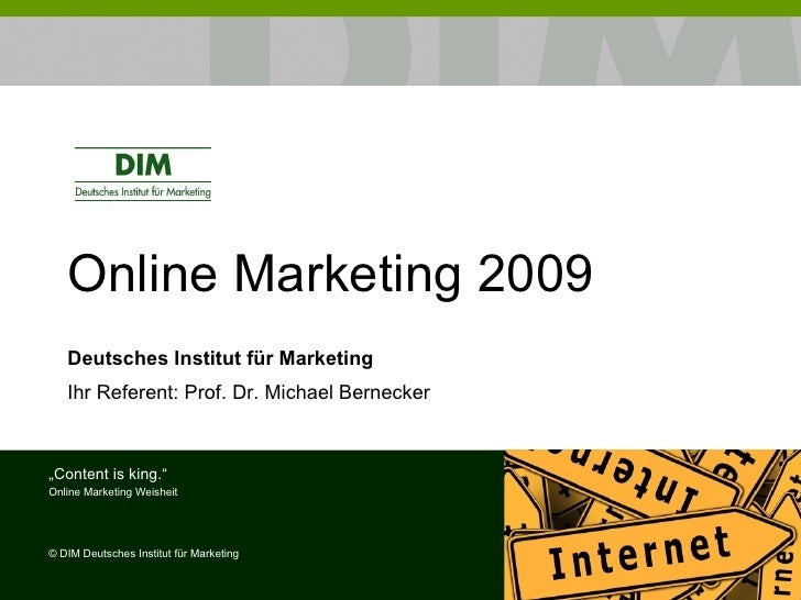 "Online Marketing 2009 Deutsches Institut für Marketing Ihr Referent: Prof. Dr. Michael Bernecker "" Content is king."" Onlin..."