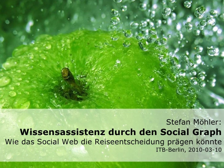 Stefan Möhler: Wissensassistenz durch den Social Graph Wie das Social Web die Reiseentscheidung prägen könnte ITB-Berlin, ...
