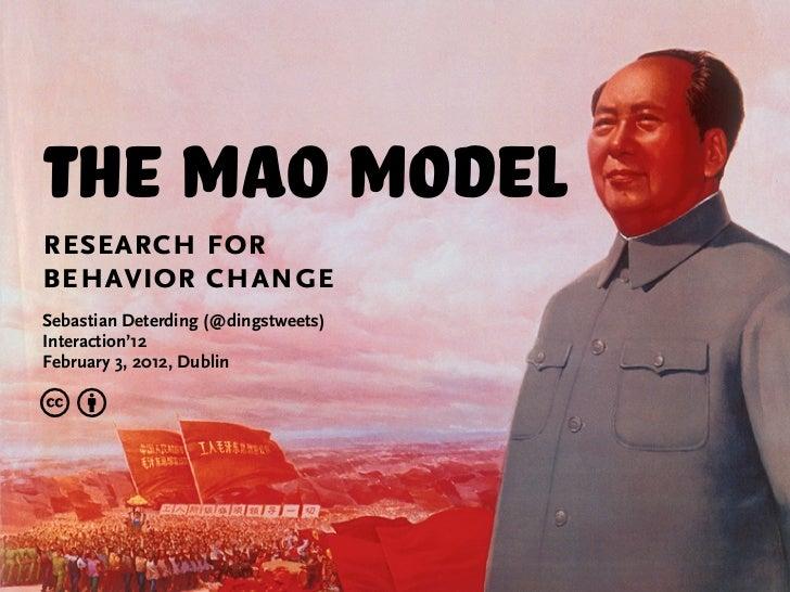 The Mao Modelresearch forbehavior changeSebastian Deterding (@dingstweets)Interaction'12February 3, 2012, Dublincb
