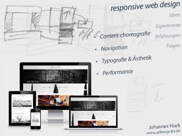 responsive web design Johannes Hock www.adhocgrafx.de responsive web design Ideen Experimente Erfahrungen Fragen • Conten...