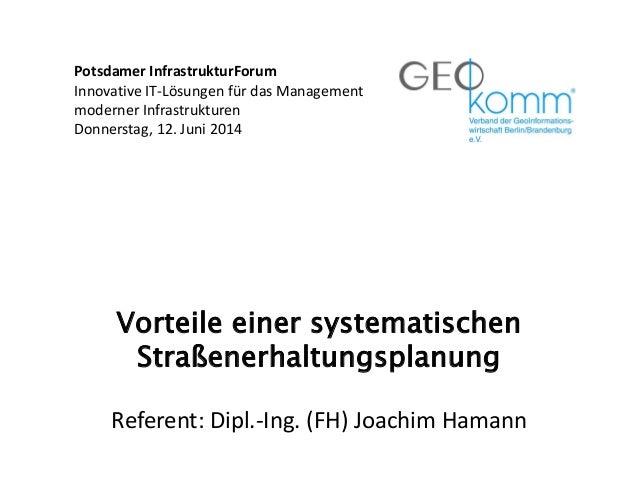 Der Profi für kosteneffiziente STRASSENERHALTUNG Vorteile einer systematischen Straßenerhaltungsplanung Referent: Dipl.-In...