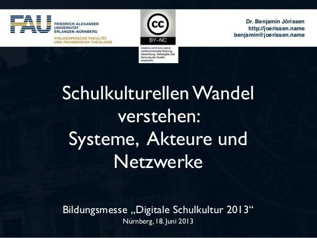 "Dr. Benjamin Jörissenhttp://joerissen.namebenjamin@joerissen.nameBildungsmesse ""Digitale Schulkultur 2013""Nürnberg, 18. Ju..."