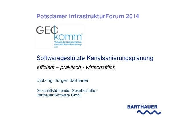 Softwaregestützte Kanalsanierungsplanung effizient – praktisch - wirtschaftlich Potsdamer InfrastrukturForum 2014 effizien...