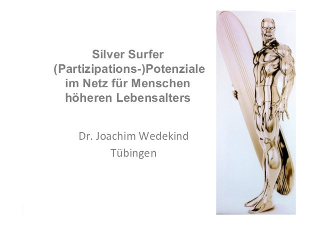Ringvorlesung,Medien,&,Bildung,2013:,Die,medialisierte,Gesellscha=?,18.06.2013:,Silver,Surfer,..., Silver Surfer (Partizip...
