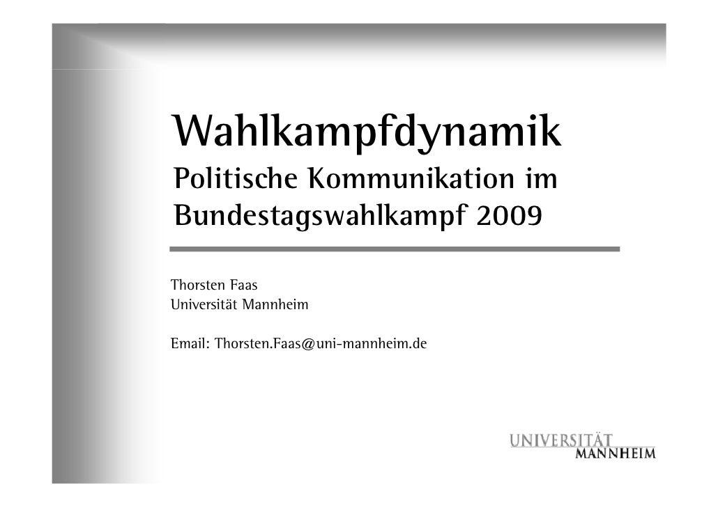 Wahlkampfdynamik Politische Kommunikation im Bundestagswahlkampf 2009  Thorsten Faas Universität Mannheim  Email: Thorsten...