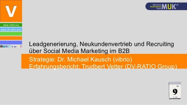 <ul><li>Leadgenerierung, Neukundenvertrieb und Recruiting über Social Media Marketing im B2B </li></ul><ul><li>Strategie: ...