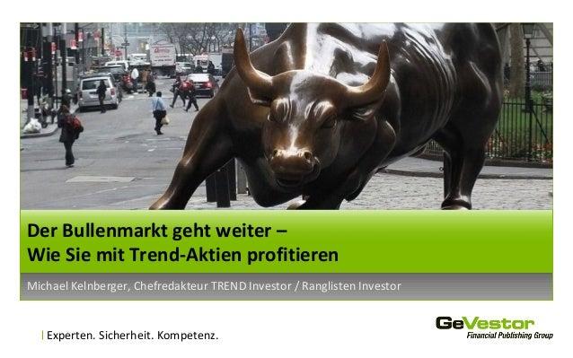 Experten. Sicherheit. Kompetenz. Michael Kelnberger, Chefredakteur TREND Investor / Ranglisten Investor Der Bullenmarkt ge...