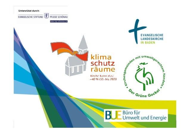 Unterstützt durch: und Energie Büro für Umwelt www.ekiba.de/bue                © Ev. Landeskirche in Baden |Metropolsolar,...