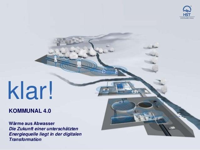 1 www.hst.de1 www.hst.de KOMMUNAL 4.0 Wärme aus Abwasser Die Zukunft einer unterschätzten Energiequelle liegt in der digit...