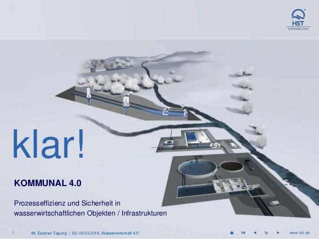 1 www.hst.de1 www.hst.de KOMMUNAL 4.0 Prozesseffizienz und Sicherheit in wasserwirtschaftlichen Objekten / Infrastrukturen...