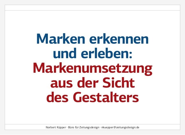 Marken erkennen und erleben: Markenumsetzung aus der Sicht des Gestalters Norbert Küpper · Büro für Zeitungsdesign · nkuep...