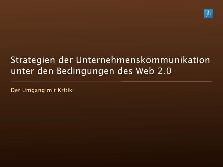 Strategien der Unternehmenskommunikation unter den Bedingungen des Web 2.0 Der Umgang mit Kritik