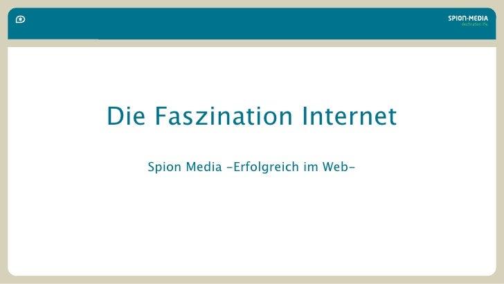 Die Faszination Internet    Spion Media -Erfolgreich im Web-