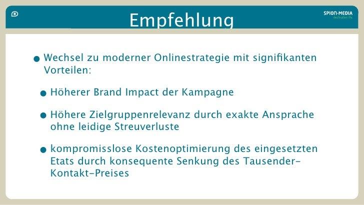 Empfehlung  • Wechsel zu moderner Onlinestrategie mit signifikanten   Vorteilen:   • Höherer Brand Impact der Kampagne  • H...