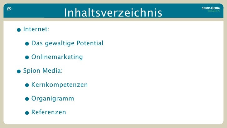 Inhaltsverzeichnis • Internet:   • Das gewaltige Potential   • Onlinemarketing • Spion Media:   • Kernkompetenzen   • Orga...