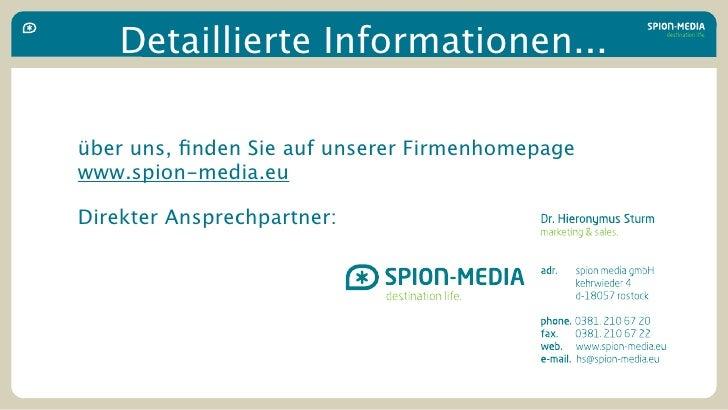 Detaillierte Informationen...  über uns, finden Sie auf unserer Firmenhomepage www.spion-media.eu  Direkter Ansprechpartner: