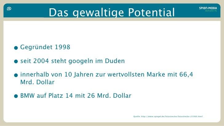 Das gewaltige Potential   • Gegründet 1998 • seit 2004 steht googeln im Duden • innerhalb von 10 Jahren zur wertvollsten M...