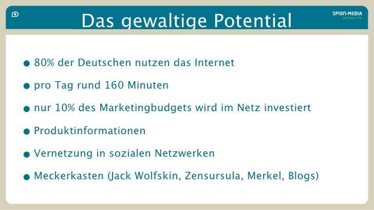 Das gewaltige Potential  • 80% der Deutschen nutzen das Internet • pro Tag rund 160 Minuten • nur 10% des Marketingbudgets...